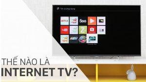 Những điều bạn cần biết truyền hình internet tivi
